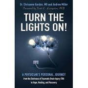 Turn the Lights On!: A Physician's Personal Journey from the Darkness of Traumatic Brain Injury (Tbi) to Hope, Healing, and Recovery, Paperback/Chrisanne Gordon
