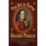 The Art of Virtue: Ben Franklin's Formula for Successful Living, Paperback