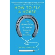 How To Fly A Horse by Kevin Ashton