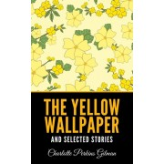 The Yellow Wallpaper and Selected Stories, Paperback/Charlotte Perkins Gilman