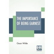 The Importance Of Being Earnest: A Trivial Comedy For Serious People, Paperback/Oscar Wilde