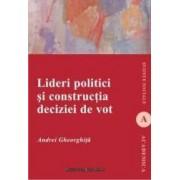 Lideri Politici Si Constructia Deciziei De Vot - Andrei Gheorghita