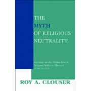 The Myth of Religious Neutrality, Revised Edition: An Essay on the Hidden Role of Religious Belief in Theories, Paperback/Roy a. Clouser