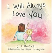 I Will Always Love You, Hardcover/Jill Kunkel