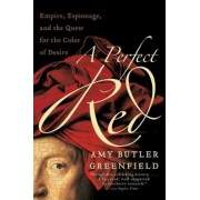 A Perfect Red: Empire, Espionage, and the Quest for the Color of Desire, Paperback