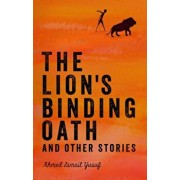 The Lion's Binding Oath and Other Stories, Paperback/Ahmed Ismail Yusuf