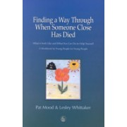 Finding a Way Through When Someone Close Has Died - What it Feels Like and What You Can Do to Help Yourself - A Workbook by Young People for Young Pe (9781853029202)