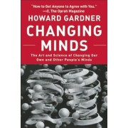 Changing Minds: The Art and Science of Changing Our Own and Other People's Minds, Paperback