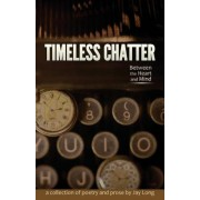 Timeless Chatter Between the Heart and Mind, Paperback