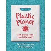 Plastic Planet. How Plastic Came to Rule the World (and What You Can Do to Change It), Paperback/Georgia Amson-Bradshaw