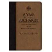 A Year with the Eucharist: Daily Meditations on the Blessed Sacrament/Paul Jerome Keller