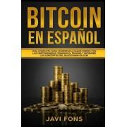 Bitcoin En Espańol: Guía Completa Para Comenzar a Ganar Dinero Con Las Criptomonedas, Dominar El Trading Y Entender Los Conceptos del Bloc, Paperback/Javi Fons
