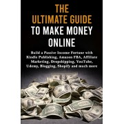 The Ultimate Guide to Make Money Online: Build a Passive Income Fortune with Kindle Publishing, Amazon FBA, Affiliate Marketing, Dropshipping, YouTube, Paperback/Max Lane
