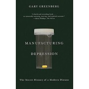 Manufacturing Depression: The Secret History of a Modern Disease, Paperback/Gary Greenberg