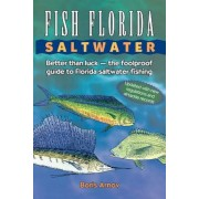 Fish Florida Saltwater: Better Than Luck the Foolproof Guide to Florida Saltwater Fishing, Paperback