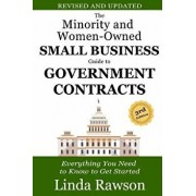 The Minority and Women-Owned Small Business Guide to Government Contracts: Everything You Need to Know to Get Started, Paperback/Linda Rawson