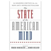 The State of the American Mind: 16 Leading Critics on the New Anti-Intellectualism, Paperback/Mark Bauerlein