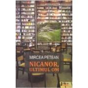 Nicanor ultimul om - Mircea Petean