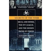 Secrets of the Tomb: Skull and Bones, the Ivy League, and the Hidden Paths of Power, Paperback/Alexandra Robbins