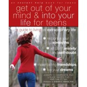 Get Out of Your Mind and Into Your Life for Teens: A Guide to Living an Extraordinary Life, Paperback