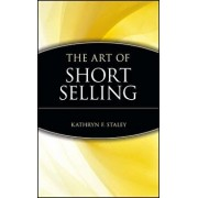 The Art of Short Selling, Hardcover/Kathryn F. Staley