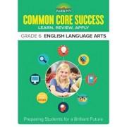 Barron's Common Core Success Grade 6 English Language Arts: Preparing Students for a Brilliant Future, Paperback/Barron's Educational Series