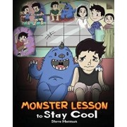 Monster Lesson to Stay Cool: My Monster Helps Me Control My Anger. a Cute Monster Story to Teach Kids about Emotions, Kindness and Anger Management, Paperback/Steve Herman