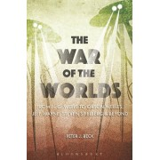 War of the Worlds. From H. G. Wells to Orson Welles, Jeff Wayne, Steven Spielberg and Beyond, Paperback/Peter J. Beck
