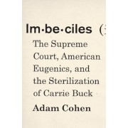 Imbeciles: The Supreme Court, American Eugenics, and the Sterilization of Carrie Buck, Hardcover