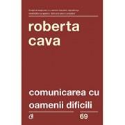 Comunicarea cu oamenii dificili. Ed. A IV-a. revizuita si adaugita/Roberta Cava