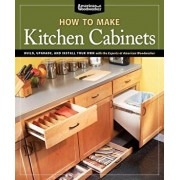 How to Make Kitchen Cabinets (Best of American Woodworker): Build, Upgrade, and Install Your Own with the Experts at American Woodworker, Paperback/Randy Johnson