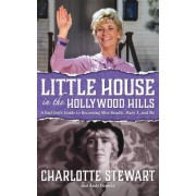 Little House in the Hollywood Hills: A Bad Girl's Guide to Becoming Miss Beadle, Mary X, and Me (Hardback)