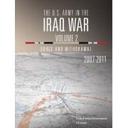 The U.S. Army in the Iraq War Volume 2: Surge and Withdrawal 2007 - 2011, Paperback/United States Government Us Army