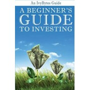 A Beginner's Guide to Investing: How to Grow Your Money the Smart and Easy Way, Paperback/Alex H. Frey