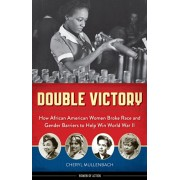 Double Victory: How African American Women Broke Race and Gender Barriers to Help Win World War II, Hardcover/Cheryl Mullenbach
