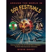 Around the World in 500 Festivals: From Burning Man in the Us to Kumbh Mela in Allahabadathe Worlda's Most Spectacular Celebrations, Paperback/Steve Davey