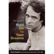 Hold on to Your Dreams: Arthur Russell and the Downtown Music Scene, 1973-1992, Paperback