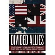 Divided Allies. Strategic Cooperation against the Communist Threat in the Asia-Pacific during the Early Cold War, Hardback/David James Gill