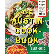 The Austin Cookbook: Recipes and Stories from Deep in the Heart of Texas, Hardcover/Paula Forbes