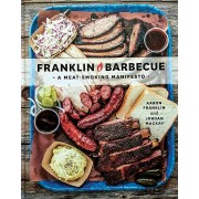 Franklin Barbecue (A Meatsmoking Manifesto), Aaron Franklin, Jordan Mackay