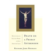 Death on a Friday Afternoon Meditations on the Last Words of Jesus from the Cross, Paperback/Richard John Neuhaus