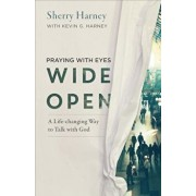 Praying with Eyes Wide Open: A Life-Changing Way to Talk with God, Paperback/Kevin G. Harney