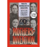 Mothers of Invention: Women of the Slaveholding South in the American Civil War, Paperback/Faust, Drew Gilpin