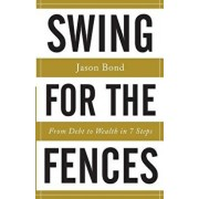 Swing for the Fences: From Debt to Wealth in 7 Steps, Paperback/Jason Bond