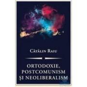 Ortodoxie postcomunism si neoliberalism - Catalin Radu