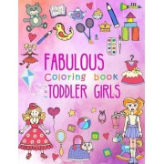 Fabulous Coloring Book for Toddler Girls: Preschool Activity Book for Kids Ages 2-4, with Coloring Pages of Toys, Baby Animals, Cupcakes, and All Litt, Paperback