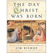 The Day Christ Was Born: The True Account of the First 24 Hours of Jesus's Life, Paperback/Jim Bishop