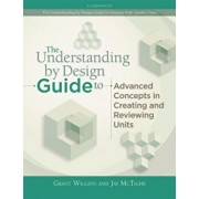 The Understanding by Design Guide to Advanced Concepts in Creating and Reviewing Units, Paperback/Jay McTighe
