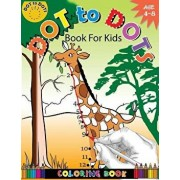 Dot to Dots Book for Kids Coloring Book Ages 4-8: A Fun Dot to Dot Book 2017 Filled with Cute Animals, Beautiful Flowers, Jungle, Zoo & More!, Paperback/Activity for Kids Workbook Designer