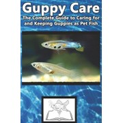 Guppy Care: The Complete Guide to Caring for and Keeping Guppies as Pet Fish, Paperback/Tabitha Jones